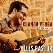 Cuando Venga la Paz de Luis Pastor