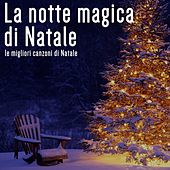 La Notte Magica Di Natale (le migliori canzoni di Natale) de Various Artists