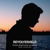 Unsere Geschichte ist erzählt (New Version) by Revolverheld