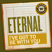 I've Got to Be with You de Eternal