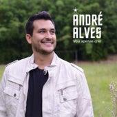 Vou Apenas Crer de André Alves