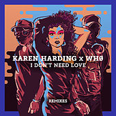 I Don't Need Love (Remixes) by Karen Harding