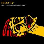 Lost Transmissions 1987-1996 de Pray TV