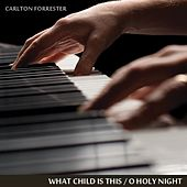 What Child Is This / O Holy Night - Single by Carlton Forrester