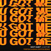U Got Me (Tobtok & Adam Griffin Remix) de Next Habit
