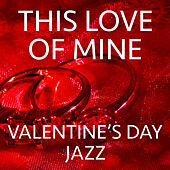 This Love Of Mine Valentine's Day Jazz de Various Artists