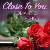 Close To You Romantic Love Songs de Various Artists