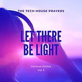Let There Be Light (The Tech House Prayers), Vol. 3 by Various Artists
