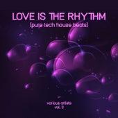 Love Is the Rhythm (Pure Tech House Beats), Vol. 3 von Various Artists