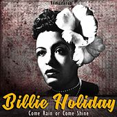 Come Rain or Come Shine (Remastered) by Billie Holiday