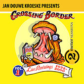 Jan Douwe Kroeske presents: 2 Meter Sessions @ Crossing Border, Vol. 1 (Live) von Various Artists