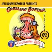 Jan Douwe Kroeske presents: 2 Meter Sessions @ Crossing Border, Vol. 1 (Live) by Various Artists