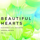 Beautiful Hearts (Electronic Chill out Beats), Vol. 3 von Various Artists