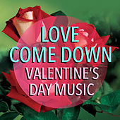 Love Come Down Valentine's Day Music de Various Artists