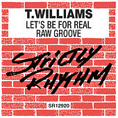 Let's Be For Real / Raw Groove de T. Williams