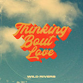 Thinking 'Bout Love by Wild Rivers