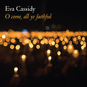 O Come, All Ye Faithful by Eva Cassidy