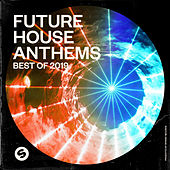Future House Anthems: Best of 2019 (Presented by Spinnin' Records) van Various Artists