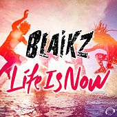 Life Is Now by Blaikz
