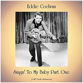 Singin' To My Baby Part One (All Tracks Remastered) di Eddie Cochran