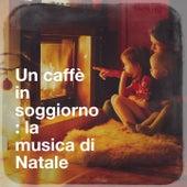 Un caffè in soggiorno : la musica di Natale by Christmas Favourites, Lounge Music Café, Lounge relax