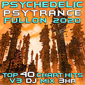 Psychedelic Psy Trance Fullon 2020 Top 40 Chart Hits, Vol. 3 (DJ Mix 3Hr) by Goa Doc