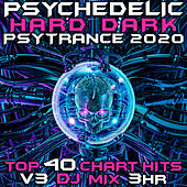 Psychedelic Hard Dark Psy Trance 2020 Top 40 Chart Hits, Vol. 3 (DJ Mix 3Hr) by Goa Doc