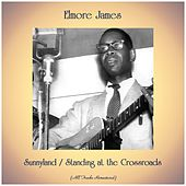 Sunnyland / Standing at the Crossroads (All Tracks Remastered) by Elmore James