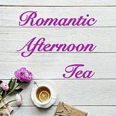 Romantic Afternoon Tea by Various Artists