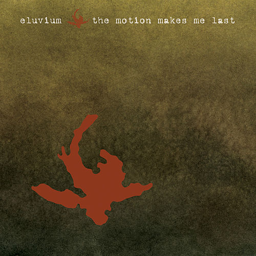 The Motion Makes Me Last by Eluvium