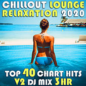 Chill Out Lounge Relaxation 2020 Top 40 Chart Hits, Vol. 2 (DJ Mix 3Hr) by Goa Doc