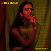 Too Good by Asha Gold