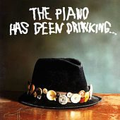 The Piano Has Been Drinking... (Remastered) by The Piano Has Been Drinking