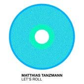 Let's Roll van Matthias Tanzmann