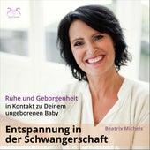 Entspannung in der Schwangerschaft: In Kontakt zu Deinem ungeborenen Baby - Ruhe und Geborgenheit von Beatrix Michels
