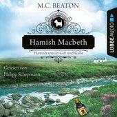 Hamish Macbeth spuckt Gift und Galle - Schottland-Krimis, Teil 4 (Ungekürzt) von M. C. Beaton