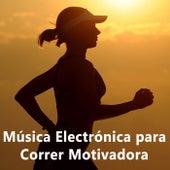 Música Electrónica para Correr Motivadora (Música para Hacer Ejercicio Fisico y Entrenar Duro) by Various Artists