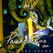 Paixão de Rua (Ou) by Carlinhos Brown
