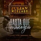 Hasta Que Amanezca (En Vivo) de Julián Mercado