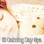 53 Calming Day Spa von Best Relaxing SPA Music