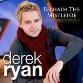 Beneath The Mistletoe by Derek Ryan