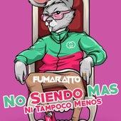 No Siendo Mas Ni Tampoco Menos by Fumaratto
