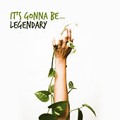 It's Gonna Be… Legendary by Various Artists