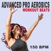 Advanced Pro Aerobics Workout Beats (150 Bpm - The Best Epic Motivation Gym Music for Your Aerobics, Step, Fitness, Cardio, Hiit High Intensity Interval Training, Abs, Barré, Training, Exercise and Run by Advanced Pro Workout Beats