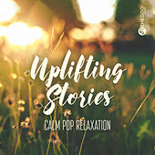Uplifting Stories: Calm Pop Relaxation by Various Artists