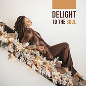 Delight to the Soul by Various Artists