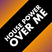 House Power over Me by Various Artists