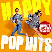 Happy Pop Hits: Ultimate Feel-Good Playlist by Various Artists