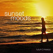 Sunset Moods: Tulum (A Selection of Finest Sundowner Island Moods & Grooves) by Various Artists