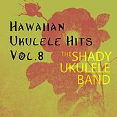 Hawaiian Ukulele Hits, Vol. 8 by The Shady Ukulele Band